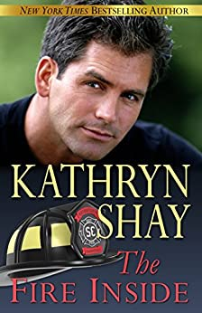 The Fire Inside (Hidden Cove Firefighters series Book 7) by [Shay, Kathryn]