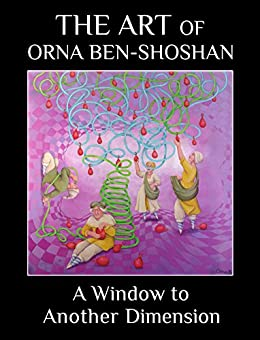 A Window to Another Dimension: The art of Orna Ben-Shoshan by [Ben-Shoshan, Orna]