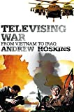 Televising War: From Vietnam to Iraq by Andrew Hoskins (2004-06-15)