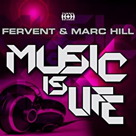 Fervent & Marc Hill-Music Is Life