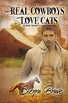 Real Cowboys Love Cats (Horse Mountain Shifters Book 2) by [Brave, Sierra]