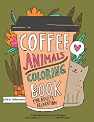 Coffee Animals Coloring Book: A Fun Coloring Gift Book for Coffee Lovers & Adults Relaxation with Stress R