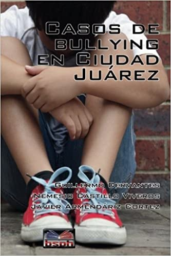 Casos de bullying en Ciudad Juarez (Spanish Edition ...