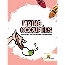 Mains Occupées : Cahier D'Activités 4-6 Ans | Tome.3 | Couleur Par Numéros Et Labyrinthes