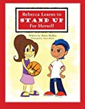 Rebecca Learns to Stand up for Herself, Renee Mullins, 1462727891
