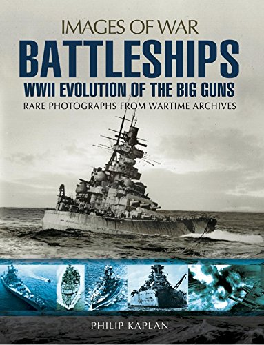 Battleships: WWII Evolution of the Big Guns: Rare Photographs from Wartime Archives (Images of War) (Wwii Ship Photograph)