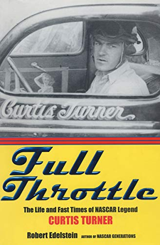 Full Throttle: The Life and Fast Times of NASCAR Legend Curtis ()