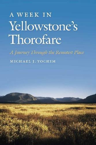 A Week In Yellowstone's Thorofare: A Journey Through The Remotest Place