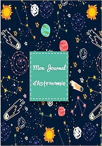 Mon Journal d' Astronomie: Cahier avec fiches d'observations