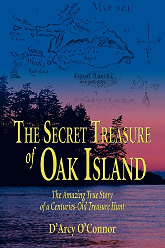 Secret Treasure Of Oak Island: The Amazing True Story Of A Centuries-Old Treasure Hunt