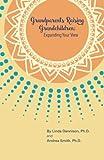 Grandparents Raising Grandchildren: Expanding Your View: A Guidebook for the Kinship Caregiver
