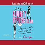 The Kidney Hypothetical: Or How to Ruin Your Life in Seven Days | Lisa Yee