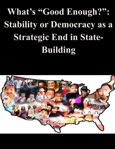 Download What's Good Enough?: Stability or Democracy as a Strategic End in State-Building pdf epub