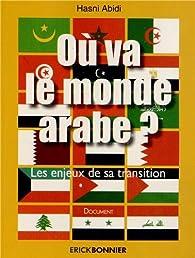 Où va le monde arabe ? : Les enjeux de la transition par Hasni Abidi
