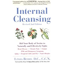 Internal Cleansing : Rid Your Body of Toxins to Naturally and Effectively Fight Heart Disease, Chronic Pain, Fatigue, PMS and Menopause Symptoms, and More (Revised 2nd Edition)