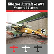 Albatros Aircraft of WWI | Volume 4: Fighters: A Centennial Perspective on Great War Airplanes