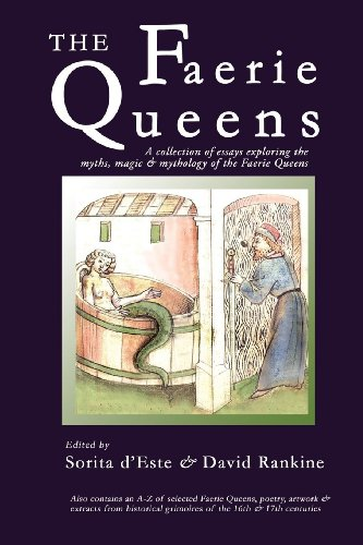 The Faerie Queens: A Collection of Essays Exploring the Myths, Magic and Mythology of the Faerie Queens