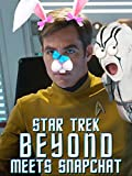 Star Trek Beyond Meets Snapchat