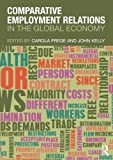 Comparative Employment Relations in the Global Economy 1st Edition