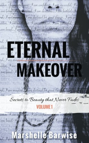 Eternal Makeover: Secrets to Beauty that Never Fades (Volume 1) -  Marshelle Barwise, Paperback
