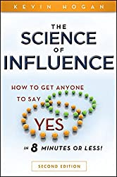 The Science of Influence: How to Get Anyone to Say