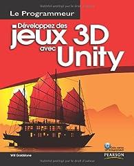 Développez des jeux 3D avec Unity par Will Goldstone