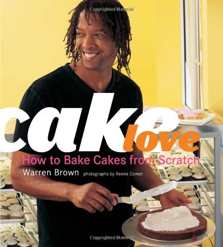 Cake Love: How to Bake Cakes from (Love Cake Recipe)