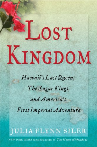 Lost Kingdom: Hawaii's Last Queen, the Sugar Kings and America's First Imperial Adventure America Sugar