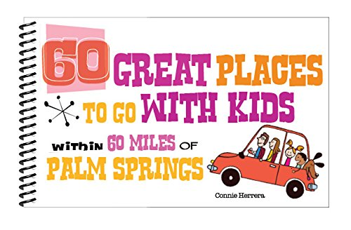 60 Great Places to Go With Kids Within 60 Miles of Palm - Desert Palm For Kids