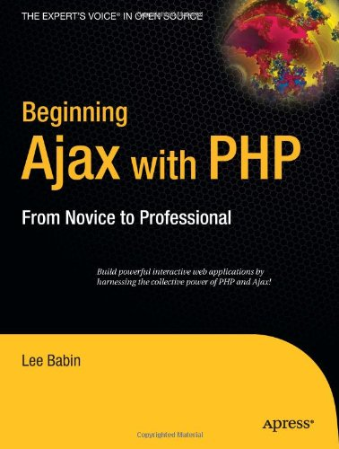 Beginning Ajax with PHP: From Novice to Professional by Lee Babin, Publisher : Apress