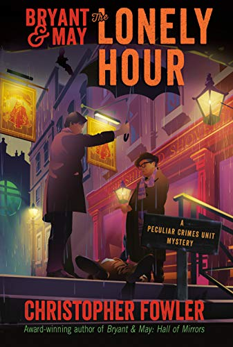 Bryant & May: The Lonely Hour: A Peculiar Crimes Unit Mystery by [Fowler, Christopher]