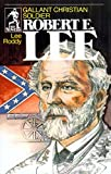 Robert E Lee -Gallant Christian Soldier (Sowers)