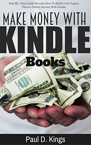 Make Money with Kindle Books: Building Passive Income While Working From Home (Make Money Online)