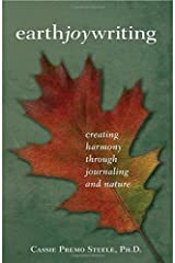 Earth Joy Writing: Creating Harmony Through Journaling and Nature by Steele, Cassie Premo (2015) Paperback