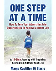 One Step At A Time: How To Turn Your Adversities Into Opportunities To Achieve A Better Life