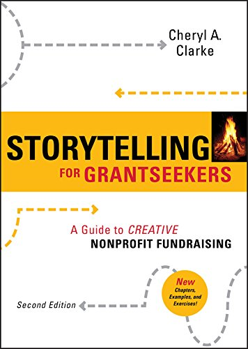 Storytelling for Grantseekers: A Guide to Creative Nonprofit Fundraising (Writing Fundraising)