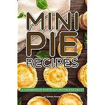 Mini Pie Recipes: A Cookbook of Marvelous Mini Pie Dish Ideas!