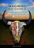 Imagining Head-Smashed-In: Aboriginal Buffalo Hunting on the Northern Plains (Athabasca University Press)