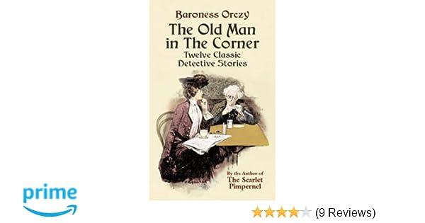 The Old Man In The Corner Twelve Classic Detective Stories