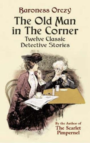 Read Online The Old Man in the Corner: Twelve Classic Detective Stories PDF