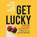 Get Lucky: How to Put Planned Serendipity to Work for You and Your Business | Thor Muller,Lane Becker