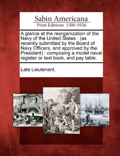 A glance at the reorganization of the Navy of the United States: (as recently submitted by the Board of Navy Officers, a