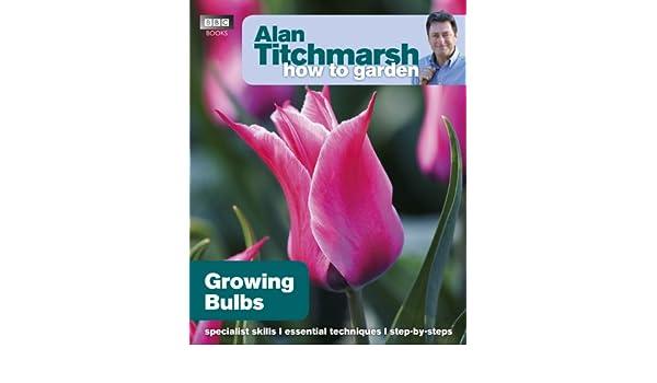 Alan Titchmarsh How to Garden Growing Bulbs Alan Titchmarsh