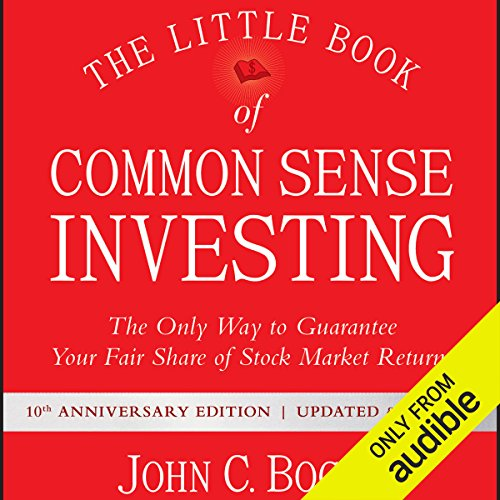 The Little Book of Common Sense Investing: The Only Way to Guarantee Your Fair Share of Stock Market Returns, 10th Anniversary Edition Audiobook [Free Download by Trial] thumbnail