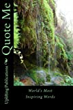 img - for Quote Me: World's Most Inspiring Words by Uplifting Publications (2009-08-01) book / textbook / text book