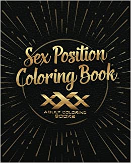 Amazon Com Sex Position Coloring Book A Rude And Sexy Adult