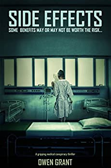 Side Effects: A Gripping Medical Conspiracy Thriller (Side Effects Series Book 1) by [Grant, Owen]