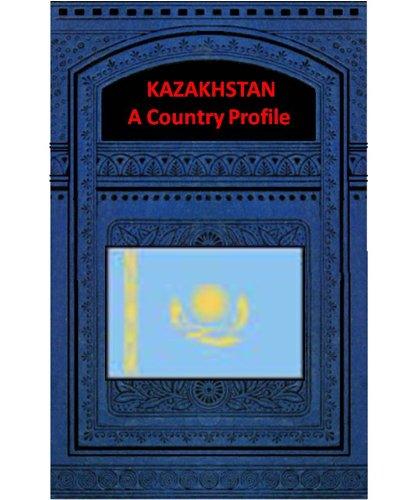 KAZAKHSTAN A COUNTRY PROFILE