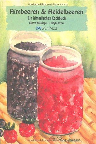 Himbeeren & Heidelbeeren: Ein himmlisches Kochbuch