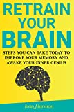 #7: Retrain Your Brain: Steps You Can Take Today to Improve Your Memory and Awake Your Inner Genius